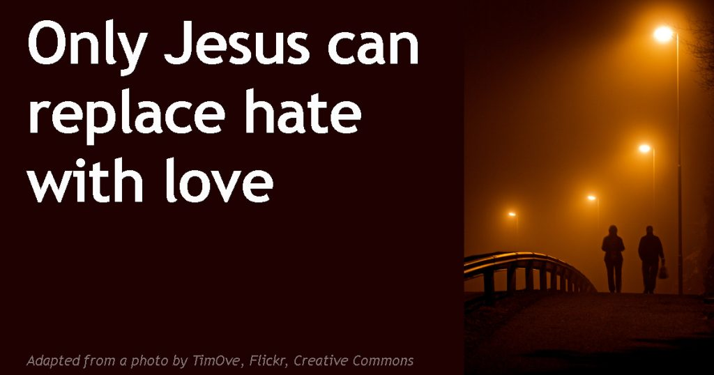 only-jesus-can-replace-hate-with-love