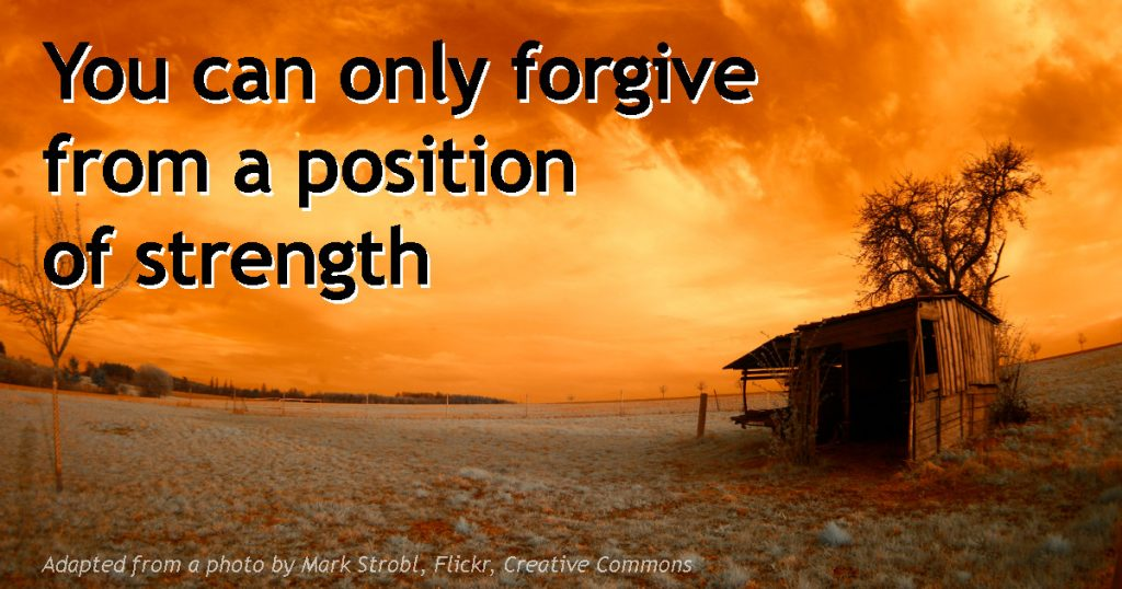 you-can-only-forgive-from-a-position-of-strength