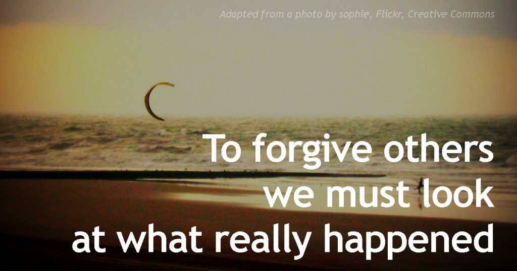 to-forgive-others-we-must-look-at-what-really-happened